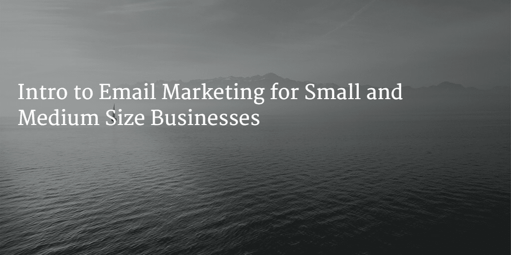 Intro To Email Marketing For Small and Medium Size