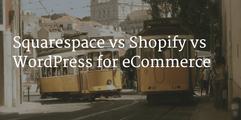 squarespace vs shopify vs wordpress for ecommerce