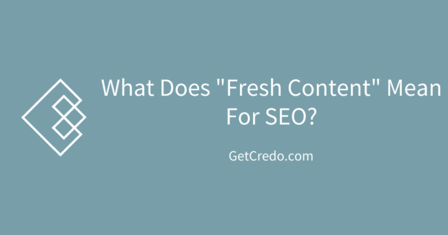 "What Does ""Fresh Content for SEO"" Really Mean? - Credo"