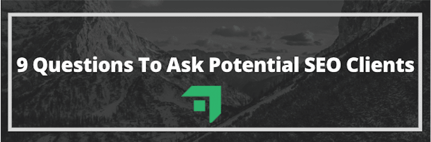 9 Questions To Ask Potential SEO Clients