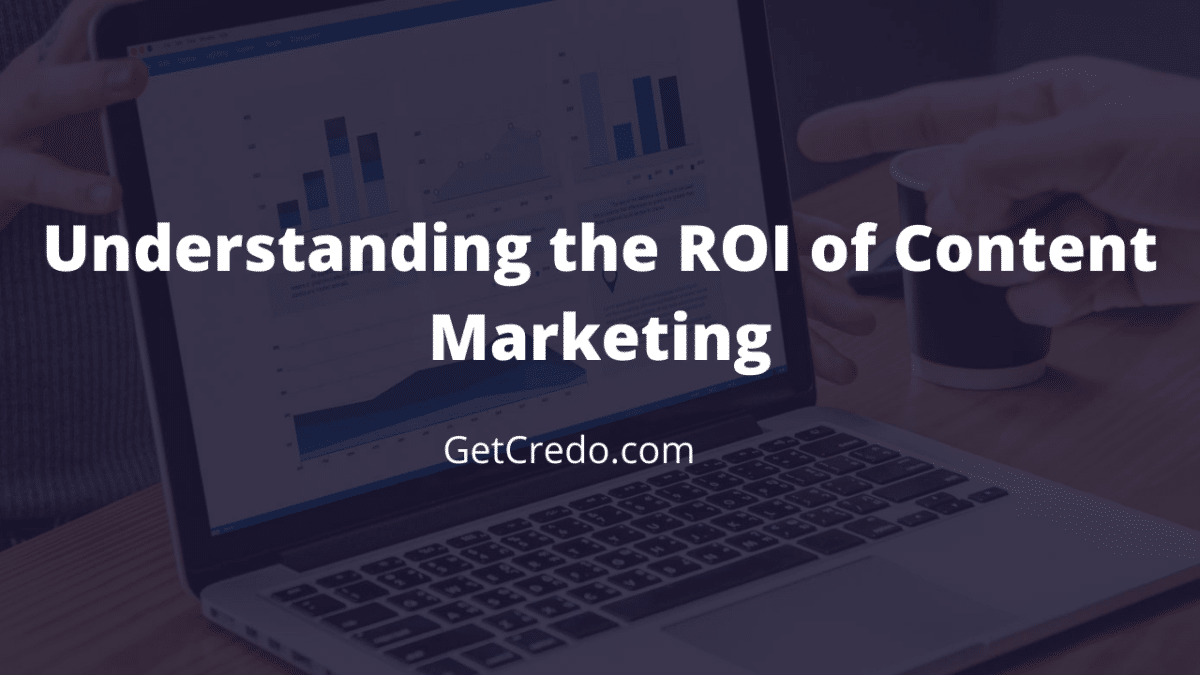 Understanding the ROI of content marketing